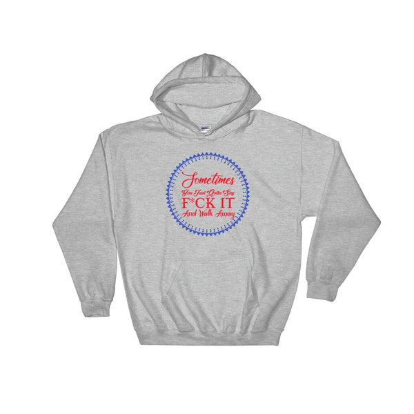 Sometimes You Just Gotta Say Hoodie Sweatshirt Design - Sport Grey