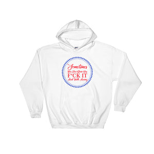 Sometimes You Just Gotta Say Hoodie Sweatshirt Design - White