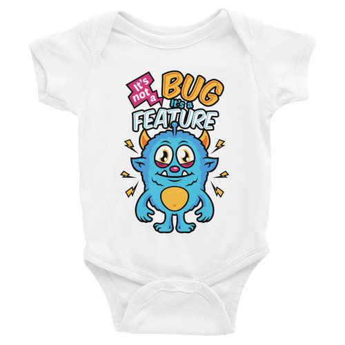 It's not a bug, it's a feature! Infant Bodysuit