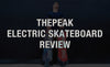 ThePeak Electric Skateboard Review