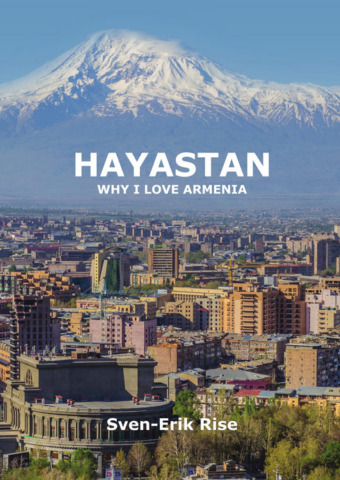 Hayastan - Why I Love Armenia [English edition] by Sven-Erik Rise