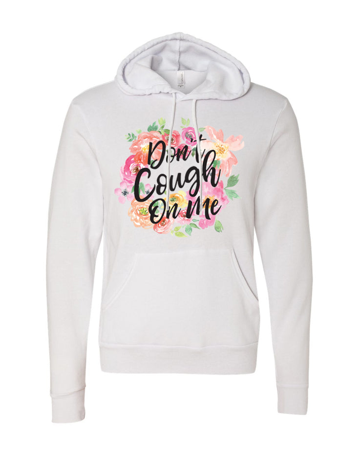 Don't Cough on Me Floral So Comfy Hoodie