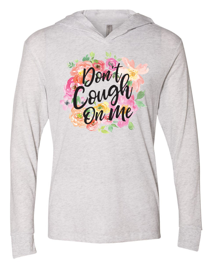 Don't Cough On Me Floral T-Shirt Style Hoodie
