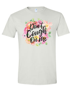 Don't Cough On Me Floral Unisex Tee