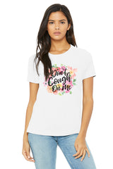 Don't Cough On Me Floral Tee