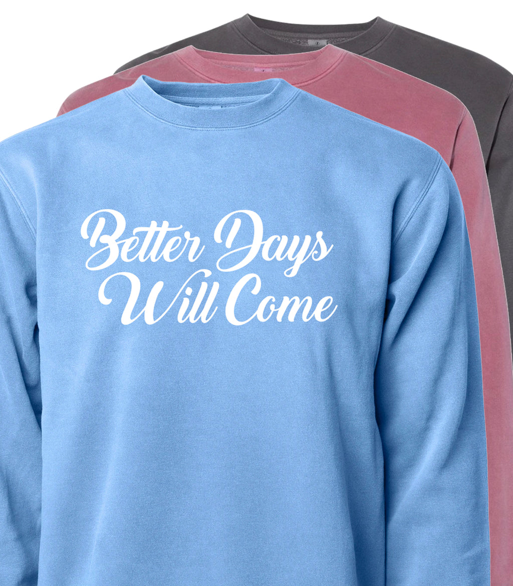 Better Days Will Come Sweatshirt