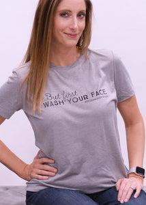 But First Wash Your First Ladies Loose Fit Tee