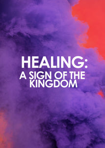 Healing: A Sign of the Kingdom (Two-Part Audio Series) - J.D. King