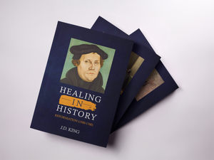 Healing in History Volume Three: Reformation (1500 - 1700)