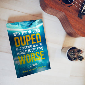 Why You've Been Duped into Believing that the World is Getting Worse (Book) by J.D. King