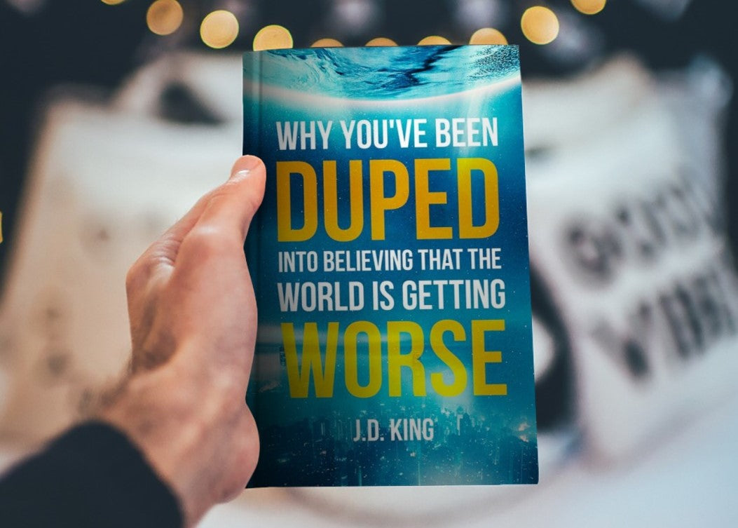 Why You've Been Duped into Believing that the World is Getting Worse (Ebook) J.D. King