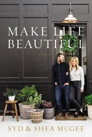 Make Life Beautiful || Syd & Shea McGee