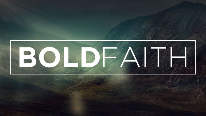 What does it mean to be bold in our faith?