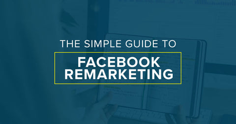 Simple Guide To Facebook Remarketing