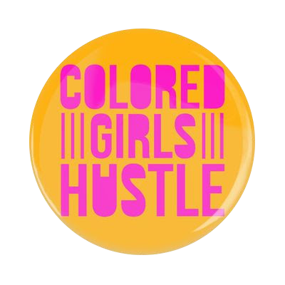 Colored Girls Hustle Button (large): Pink on Orange