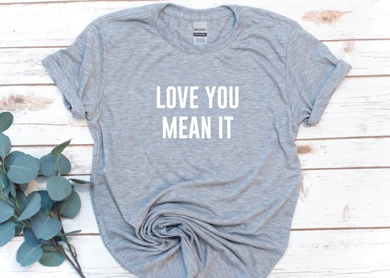 Love You Mean It T Shirt