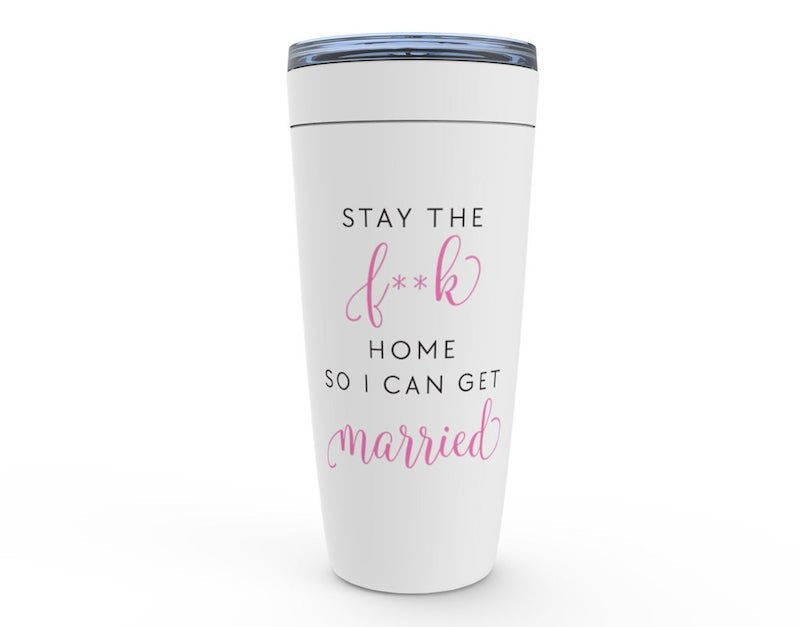 Stay The F Home So I Can Get Married Tumbler
