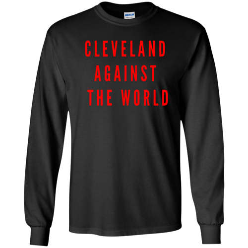 50536d91f CLEVELAND AGAINST THE WORLD Champions Quotes Shirt Long Sleeve Shirt