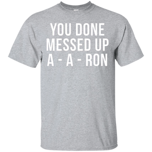 727029148e6 Awesome Best Seller You Done Messed Up A-a-ron Funny Quote idea Tee