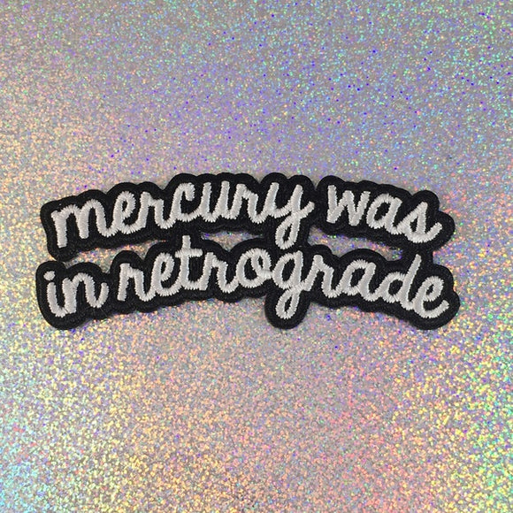 Iron on Patch! Mercury Was in Retrograde