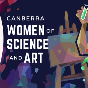 National Science Week 2020: FREE Webinars - Canberra Women of Science and Art!