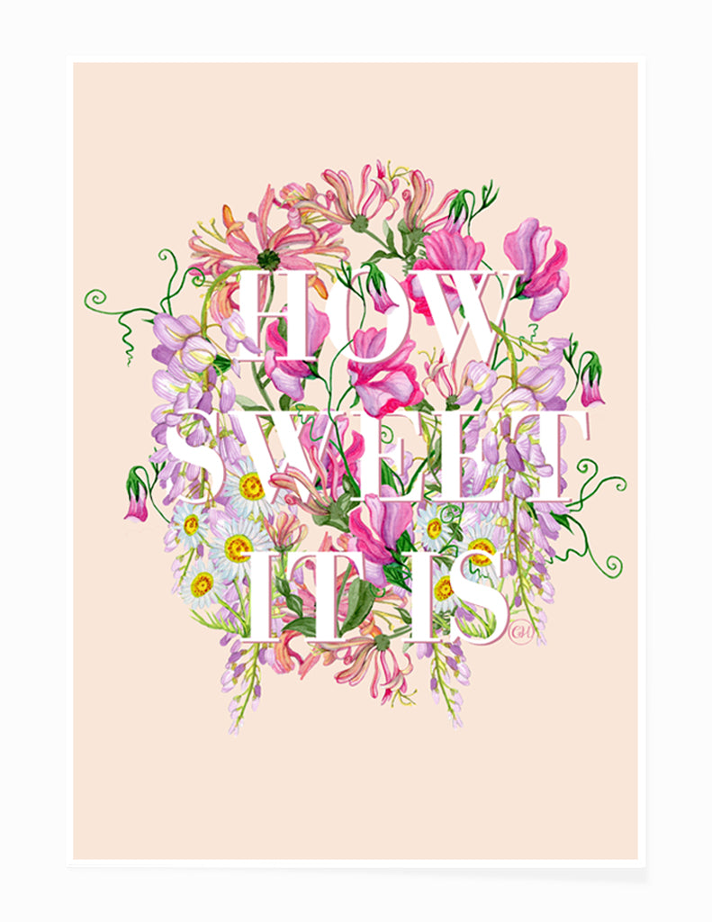 'How Sweet It Is'- Floral Words Art Print