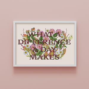 'What a Difference a Day Makes' Floral Words Art Print