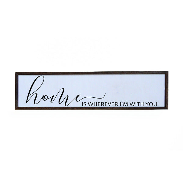 Home Is Wherever I'm With You Sign - 24x6