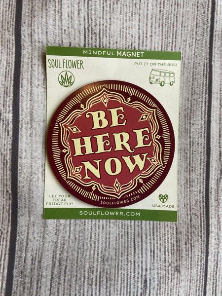 Be Here Now Magnet
