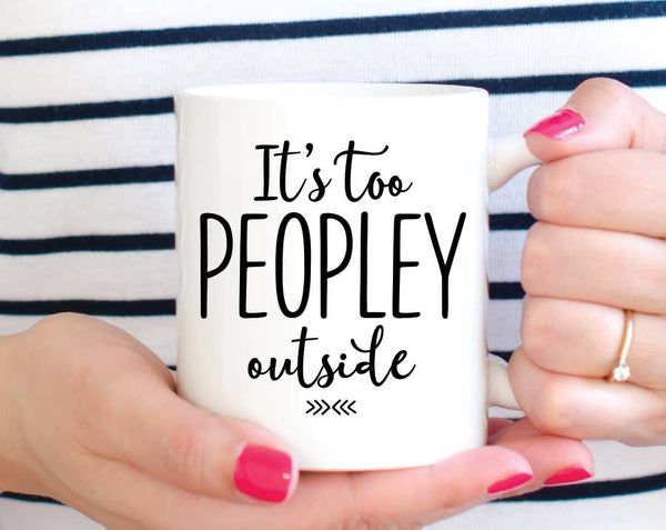 It's Too Peoplely Outside Coffee Mug