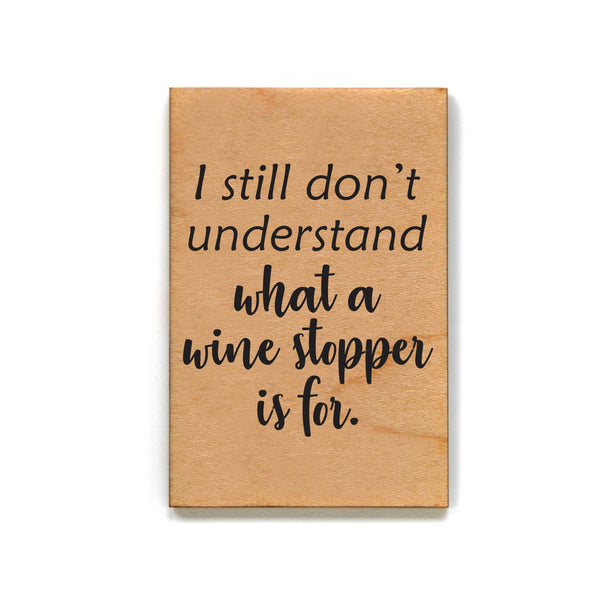 Magnet - I Still Don't Know What A Wine Stopper