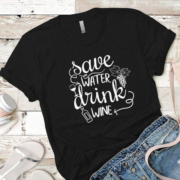 Save Water Drink Wine Premium Tees T-Shirts CustomCat Black X-Small