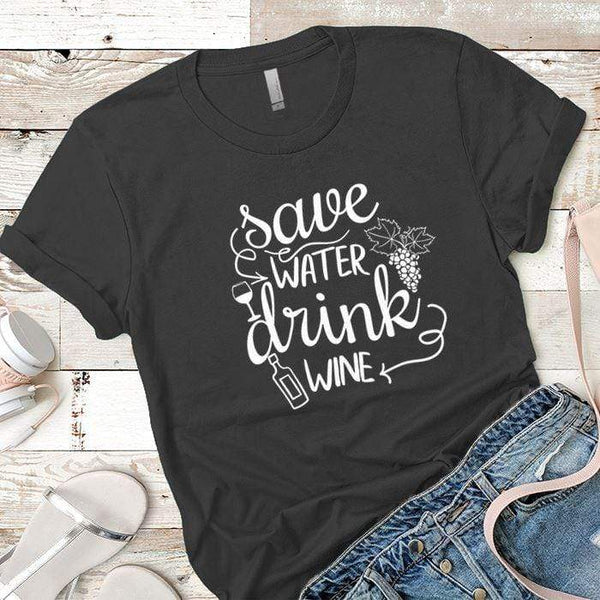 Save Water Drink Wine Premium Tees T-Shirts CustomCat Heavy Metal X-Small