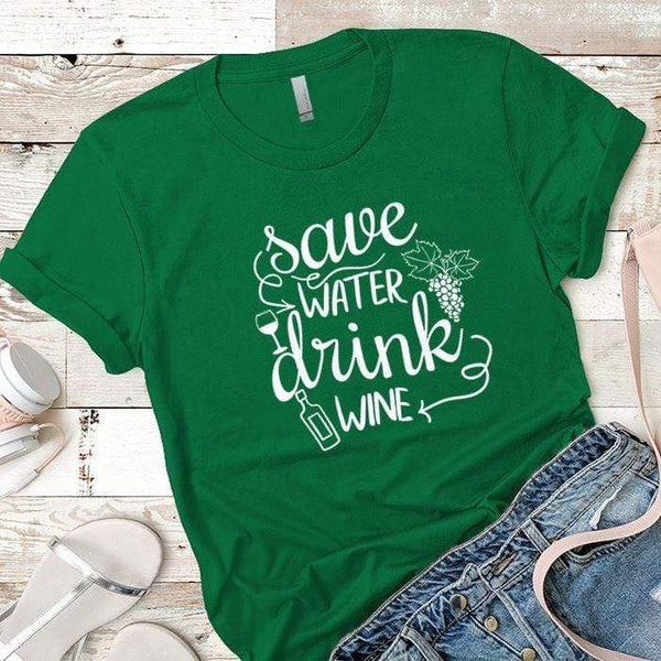 Save Water Drink Wine Premium Tees T-Shirts CustomCat Kelly Green X-Small