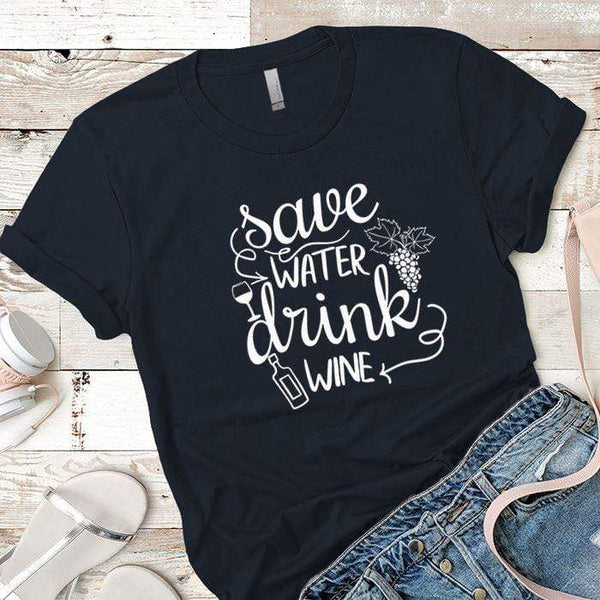Save Water Drink Wine Premium Tees T-Shirts CustomCat Midnight Navy X-Small