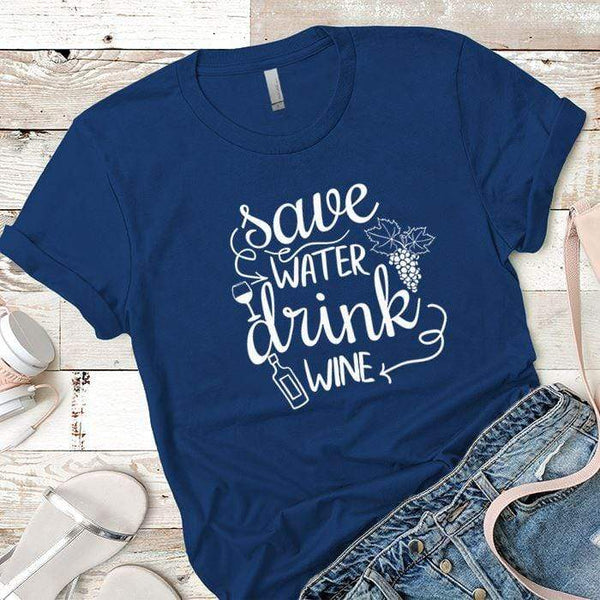 Save Water Drink Wine Premium Tees T-Shirts CustomCat Royal X-Small