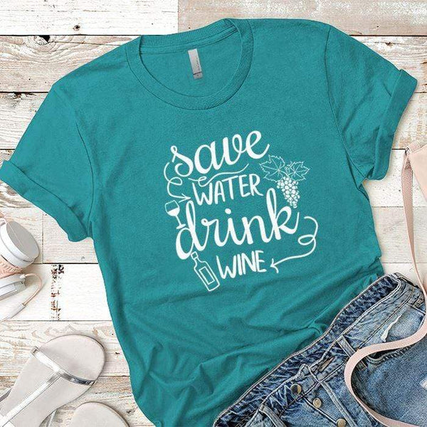 Save Water Drink Wine Premium Tees T-Shirts CustomCat Tahiti Blue X-Small