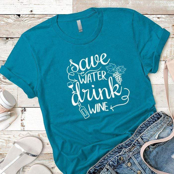 Save Water Drink Wine Premium Tees T-Shirts CustomCat Turquoise X-Small