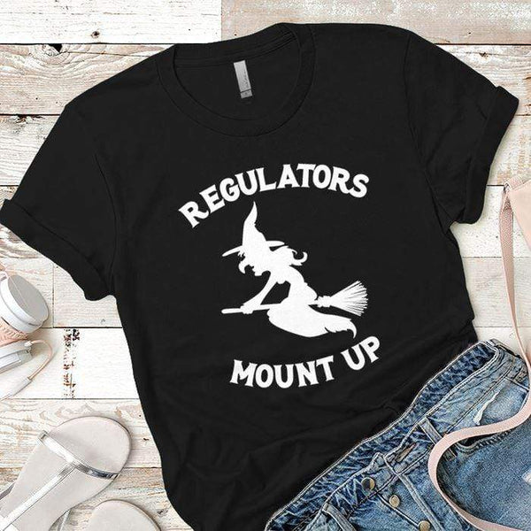 Regulators Mount Up Premium Tees T-Shirts CustomCat Black X-Small