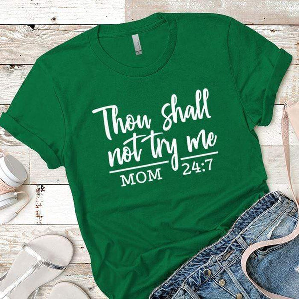 Shall Not Try Me Premium Tees T-Shirts CustomCat Kelly Green X-Small