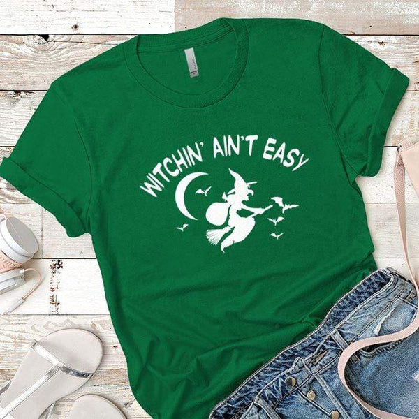 Witchin Ain't Easy Premium Tees T-Shirts CustomCat Kelly Green X-Small