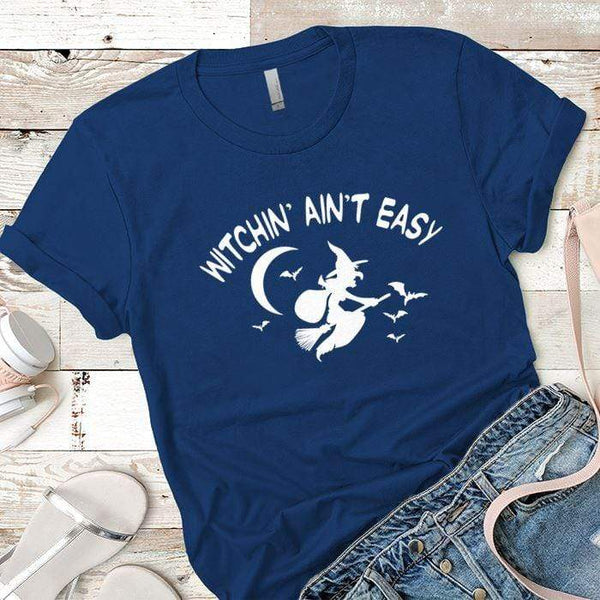 Witchin Ain't Easy Premium Tees T-Shirts CustomCat Royal X-Small