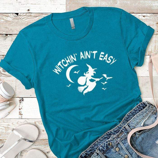Witchin Ain't Easy Premium Tees T-Shirts CustomCat Turquoise X-Small