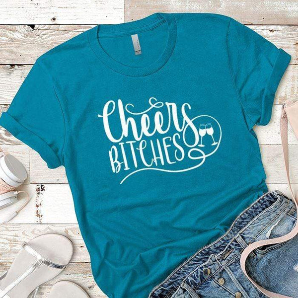 Cheers Bitches Premium Tees T-Shirts CustomCat Turquoise X-Small