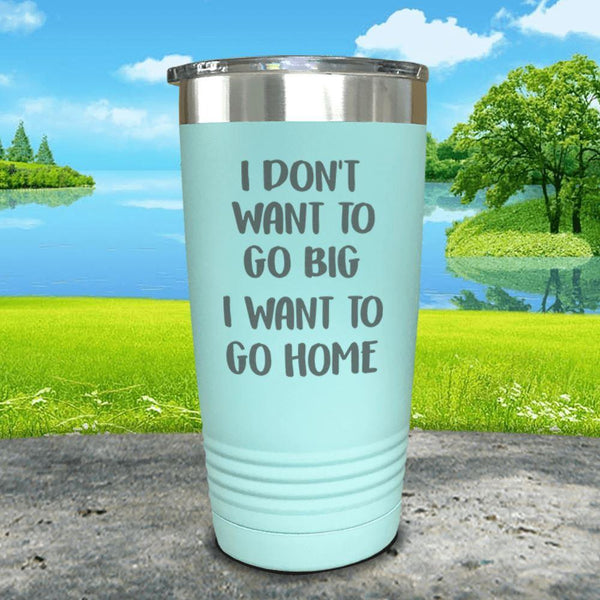 I Don't Want To Go Big I Want To Go Home Engraved Tumbler Tumbler ZLAZER 20oz Tumbler Mint