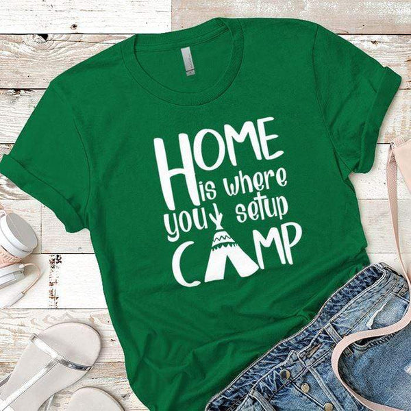Home Is Where You Setup Camp Premium Tees T-Shirts CustomCat Kelly Green X-Small
