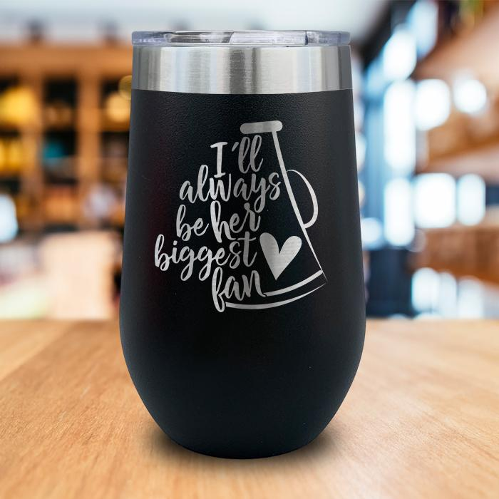 I'll Always Be Her Biggest Fan Engraved Wine Tumbler