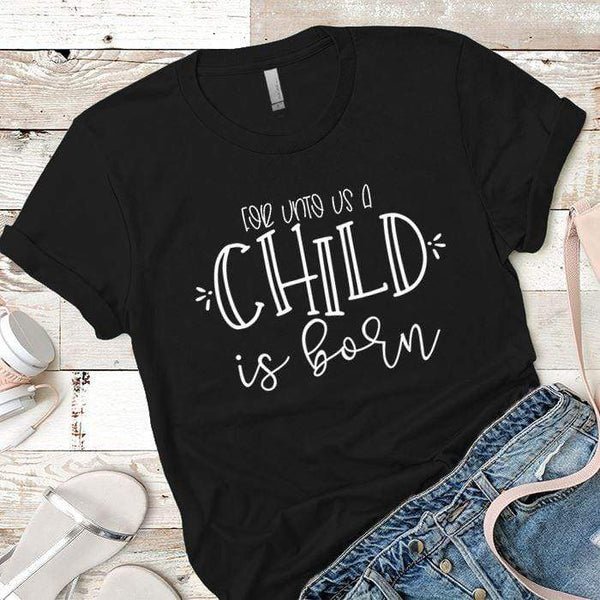 A Child Is Born Premium Tees T-Shirts CustomCat Black X-Small