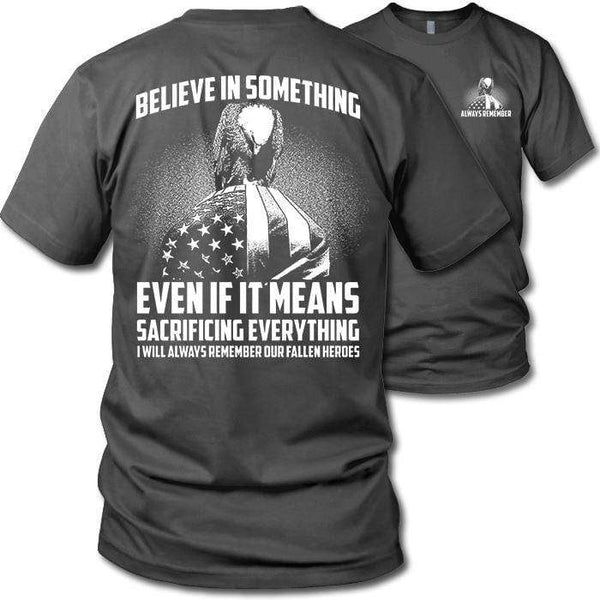Believe In Something Remember Our Heroes T-Shirts CustomCat Dark Heather S