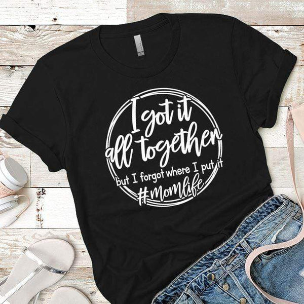 I Got It All Together Premium Tees T-Shirts CustomCat Black X-Small